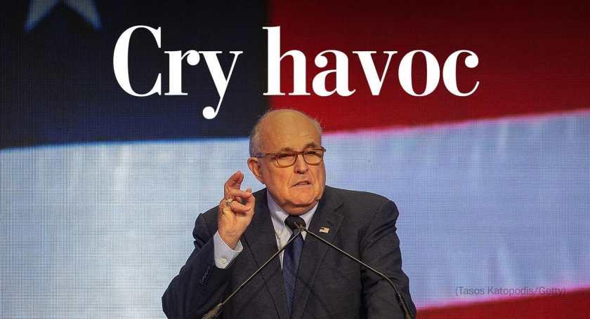 Rudy Giuliani crys havoc.